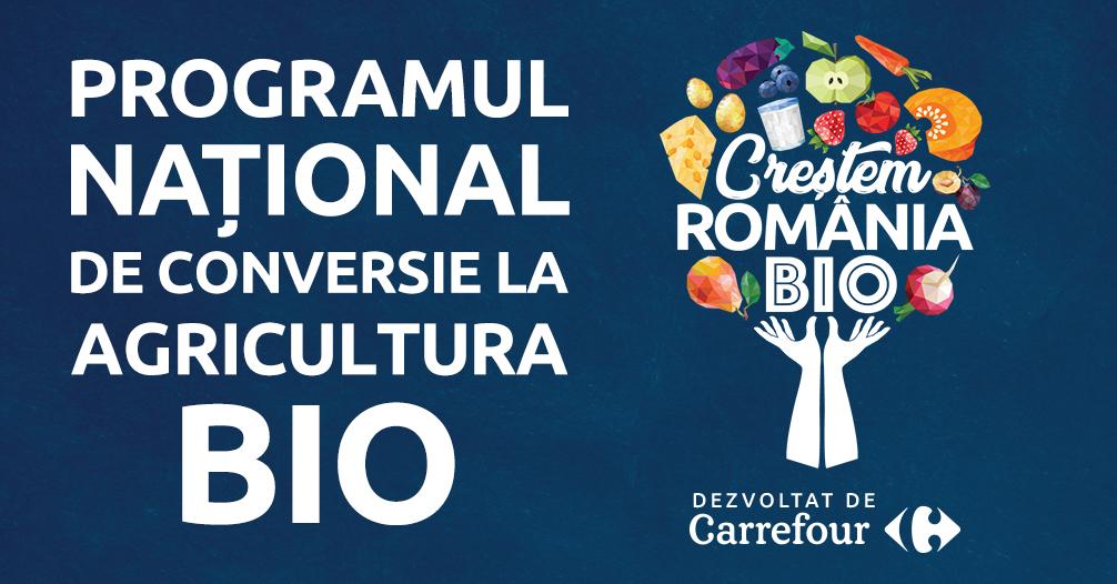 CREȘTEM ROMÂNIA BIO  Un program național dezvoltat de Carrefour pentru susținerea conversiei fermierilor români la Agricultura BIO și promovarea produselor BIO românești