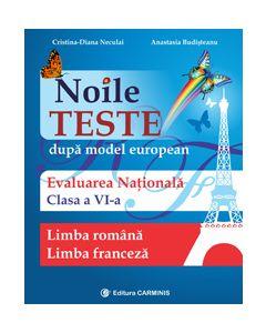 Noile teste dupa model european. Evaluarea nationala. Limba romana. Limba franceza. Clasa a VI-a