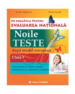 Ne pregatim pentru Evaluarea Nationala. Noile teste dupa model european. Clasa I