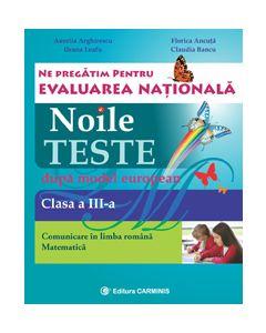 Ne pregatim pentru Evaluarea Nationala. Noile teste dupa model european. Evaluarea Nationala. Comunicare in limba romana. Matematica. Clasa a III-a