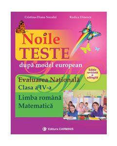 Noile teste dupa model european – Evaluarea Nationala. Clasa a IV-a. Limba romana. Matematica. Editie revazuta si adaugita.