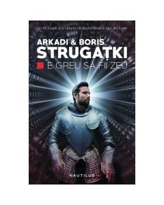 E greu sa fii zeu - Arkadi & Boris Strugatki