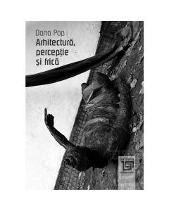 Arhitectura, perceptie si frica - Dana Pop
