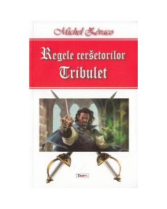 Regele cersetorilor. Tribulet - Michel Zevaco
