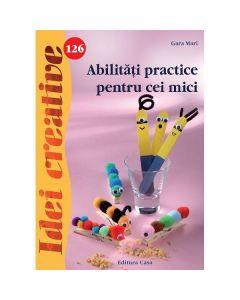 Idei creative 126: Abilitati practice pentru cei mici - Gara Mari