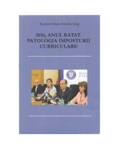 2016, Anul Ratat. Patologia Imposturii Curriculare - Marian Stas
