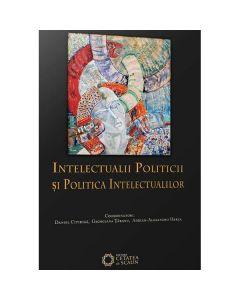 Intelectualii politicii si politica intelectualilor - Daniel Citiriga, Georgiana Taranu, Adrian-Alexandru Herta