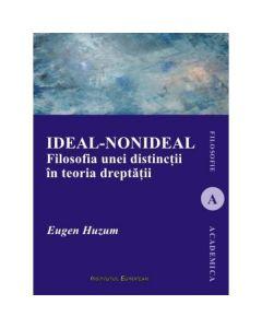 Ideal-nonideal. Filosofia unei distinctii in teoria dreptatii - Eugen Huzum