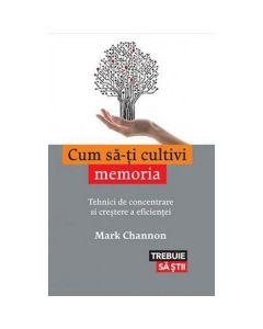 Cum sa-ti cultivi memoria - Mark Channon