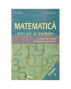 Matematica cls 1. Prin joc sa invatam. Culegere de exercitii si probleme - Aurelia Deju, Cristina Botezatu