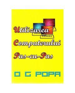 Utilizarea computerului pas cu pas - O.G. Popa