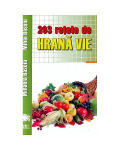 203 retete de hrana vie ed.2016 - Mihaela Basoiu, Mihai Basoiu