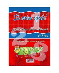 Sa scriem cifrele 5-7 ani - Caiet de scriere pentru matematica