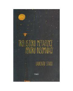 Trei istorii metafizice pentru insomniaci - Laurentiu Staicu
