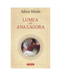 Lumea lui Anaxagora - Adrian Miroiu