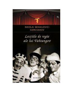 Lectiile de regie ale lui Vahtangov - Nikolai Mihailovici Gorceakov