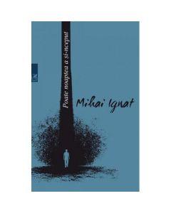 Poate noaptea a si-nceput - Mihai Ignat