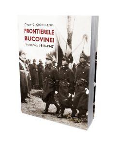 Frontierele Bucovinei in perioada 1918-1947 - Cezar C. Ciorteanu