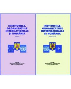 Institutiile, organizatiile internationale si Romania vol.1+2 - Stelian Neagoe
