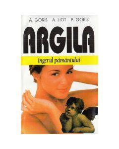 Argila, ingerul pamantului - A. Goris, A. Liot, P. Goris