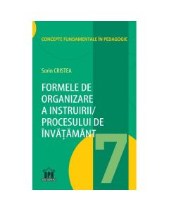 Formele de organizare a instruirii procesului de invatamant - Sorin Cristea