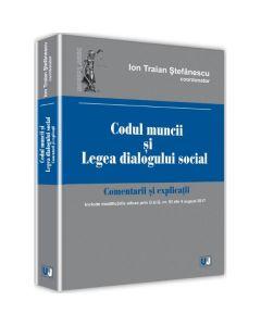 Codul muncii si Legea dialogului social. Comentarii si explicatii - Ion Traian Stefanescu