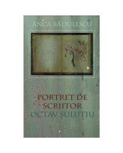 Portret de scriitor: Octav Sulutiu - Anca Badulescu