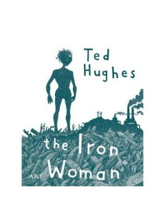 Femeia de fier. The Iron Woman - Ted Hughes