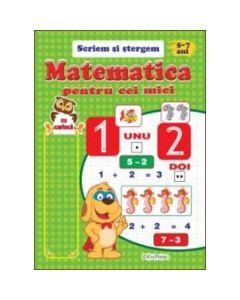 Matematica pentru cei mici 5-7 ani (Scriem si stergem)