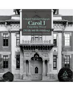 Colegiul National Pedagogic Carol I Campulung-Muscel. 150 de ani de existenta - Adrian Savoiu