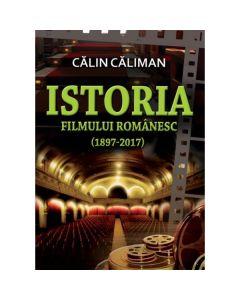 Istoria filmului romanesc (1897-2017) - Calin Caliman