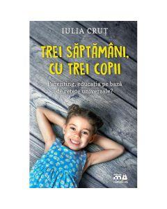 Trei saptamani, cu trei copii - Iulia Crut