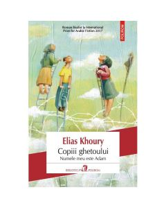 Copiii ghetoului - Elias Khoury