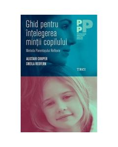 Ghid pentru intelegerea mintii copilului - Alistair Cooper, Sheila Redfern