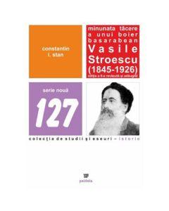 Minunata tacere a unui boier basarabean Vasile Stroescu (1845-1926) Ed.2 - Constatin I. Stan