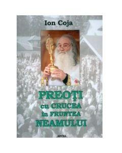 Preoti cu crucea in fruntea Neamului - Ion Coja