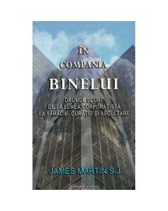 In compania binelui - James Martin S.J.
