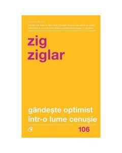 Gandeste optimist intr-o lume cenusie - Zig Ziglar