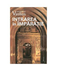 Intrarea in Imparatie - Arhimandritul Vasilios