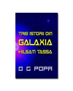 Trei istorii din galaxia Hilsa'n Tassa - O.G. Popa