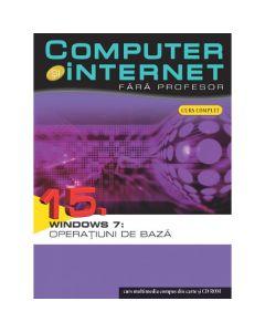Computer si Internet  fara Profesor vol. 15. Windows 7: Operatiuni de baza