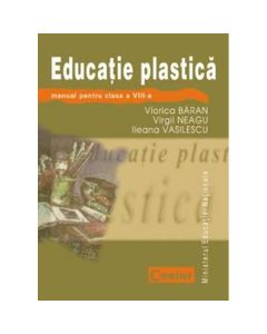 Educatie plastica - Clasa 8 - Manual - Viorica Baran, Virgil Neagu, Ileana Vasilescu