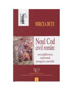 Noul cod civil roman: Recodificare, reforma, progres juridic - Mircea Dutu