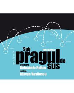 Audio Book CD - Sub pragul de sus - Glen Berger - Lectura: Razvan Vasilescu