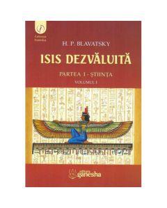 Isis dezvaluita partea I: Stiinta vol.1 - H.P. Blavatsky