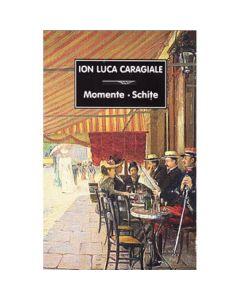 Momente. schite - Ion Luca Caragiale