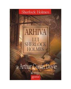 Arhiva Lui Sherlock Holmes - Sir Arthur Conan Doyle