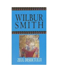 Zeul desertului - Wilbur Smith