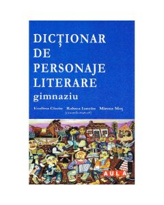 Dictionar de personaje literare Gimnaziu - Evelina Circiu, Mircea Mot, Raluca Iancau