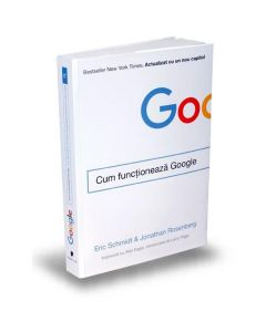 Cum functioneaza Google - Eric Schmidt, Jonathan Rosenberg